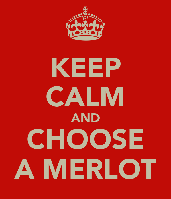 KEEP CALM AND CHOOSE A MERLOT