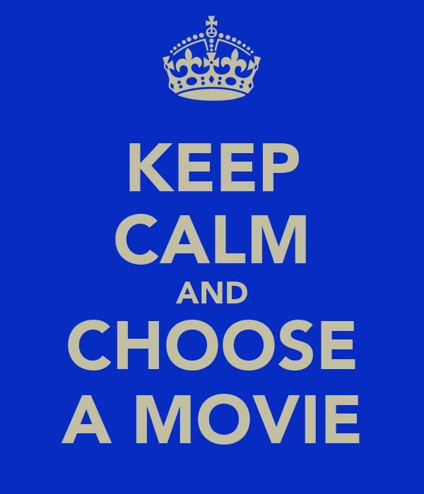 KEEP CALM AND CHOOSE A MOVIE