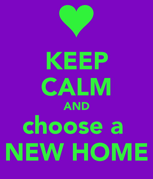 KEEP CALM AND choose a  NEW HOME