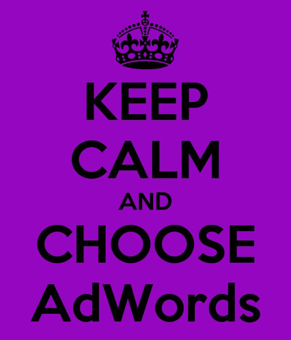 KEEP CALM AND CHOOSE AdWords