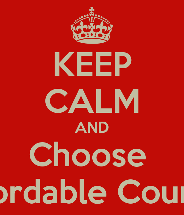 KEEP CALM AND Choose  Affordable Courses