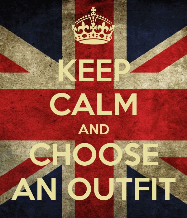 KEEP CALM AND CHOOSE AN OUTFIT