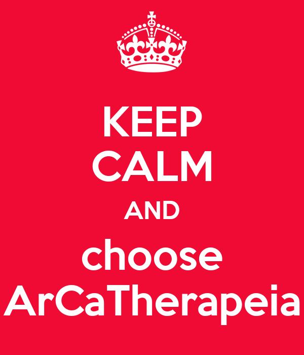KEEP CALM AND choose ArCaTherapeia