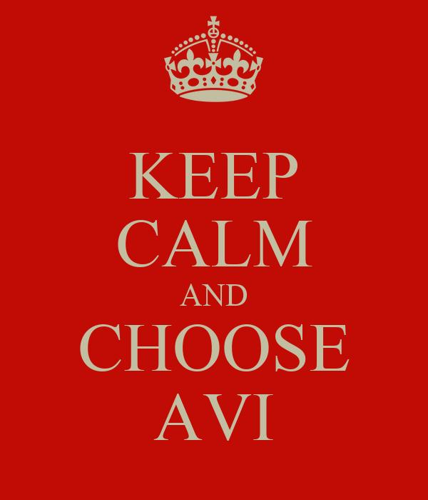 KEEP CALM AND CHOOSE AVI