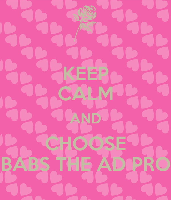 KEEP CALM AND CHOOSE BABS THE AD PRO
