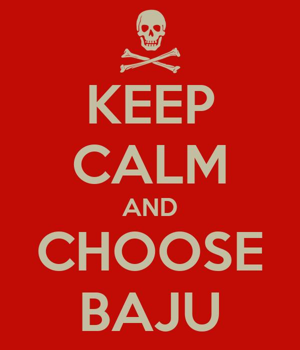 KEEP CALM AND CHOOSE BAJU