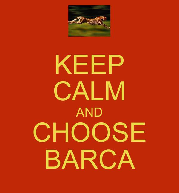 KEEP CALM AND CHOOSE BARCA