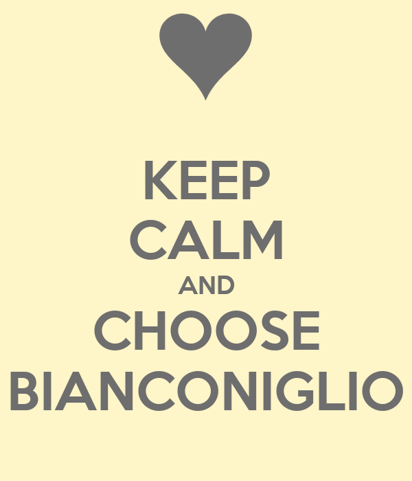 KEEP CALM AND CHOOSE BIANCONIGLIO