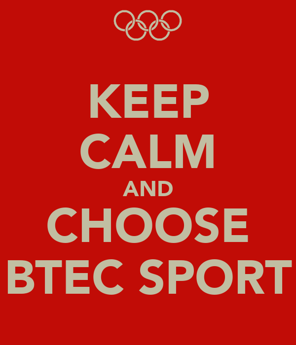 KEEP CALM AND CHOOSE BTEC SPORT