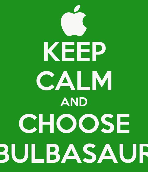 KEEP CALM AND CHOOSE BULBASAUR