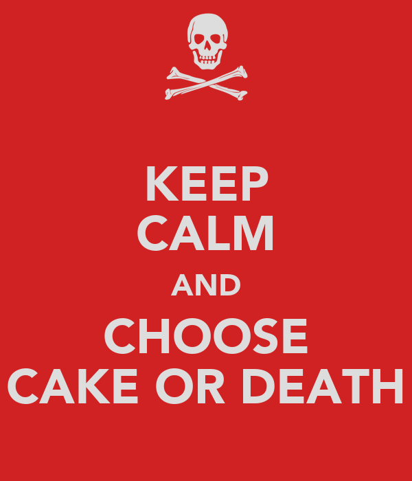 KEEP CALM AND CHOOSE CAKE OR DEATH