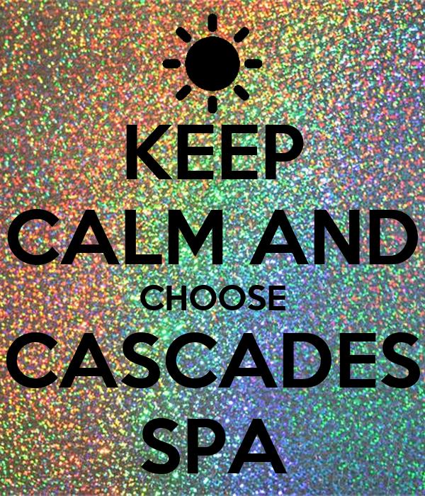 KEEP CALM AND CHOOSE CASCADES SPA