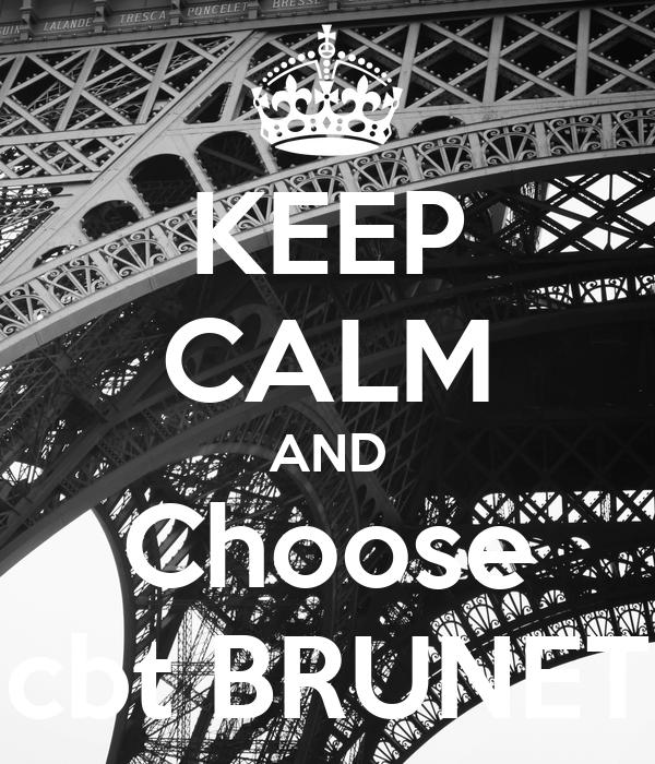 KEEP CALM AND Choose cbt BRUNET
