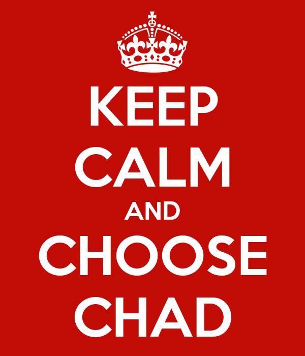 KEEP CALM AND CHOOSE CHAD