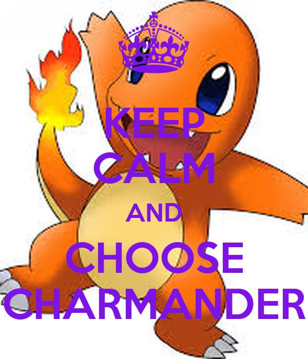 KEEP CALM AND CHOOSE CHARMANDER