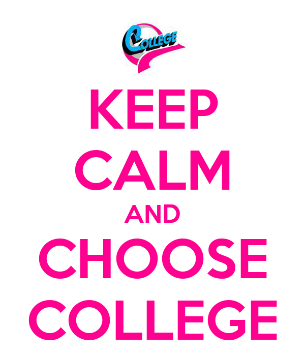 KEEP CALM AND CHOOSE COLLEGE