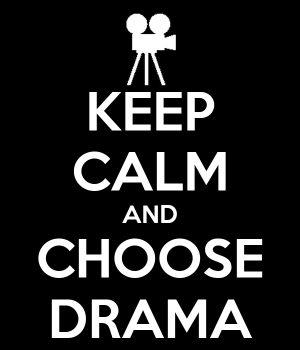 KEEP CALM AND CHOOSE DRAMA