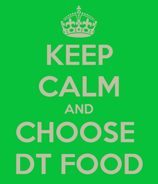 KEEP CALM AND CHOOSE  DT FOOD