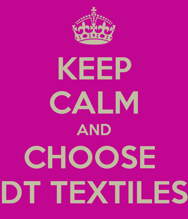 KEEP CALM AND CHOOSE  DT TEXTILES