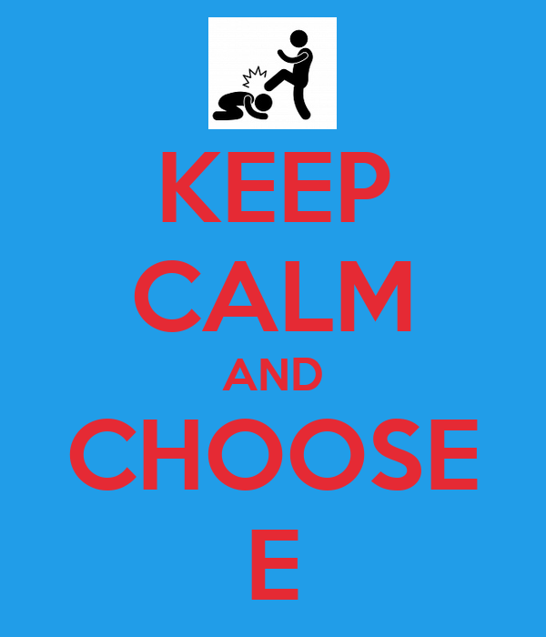 KEEP CALM AND CHOOSE E