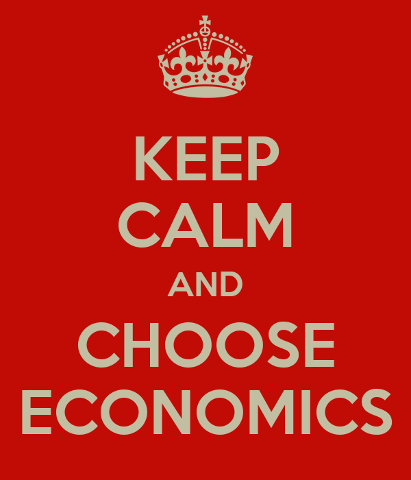 KEEP CALM AND CHOOSE ECONOMICS