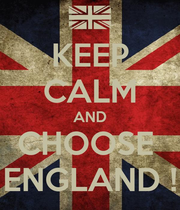 KEEP CALM AND CHOOSE  ENGLAND !