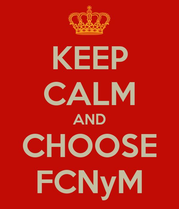 KEEP CALM AND CHOOSE FCNyM