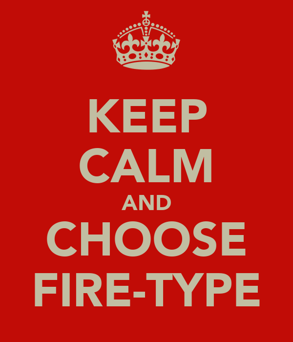 KEEP CALM AND CHOOSE FIRE-TYPE