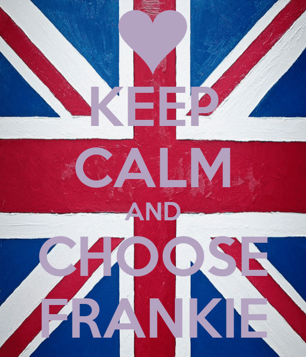 KEEP CALM AND CHOOSE FRANKIE