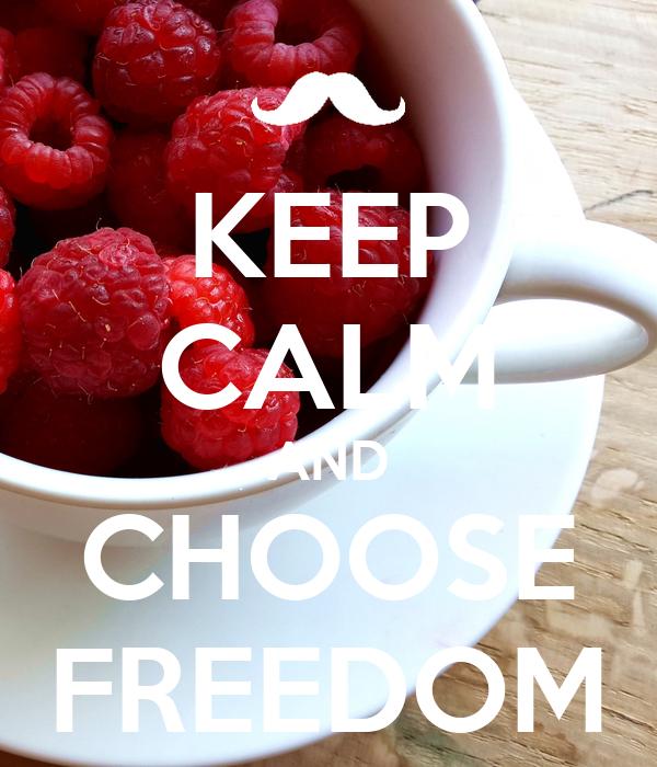 KEEP CALM AND CHOOSE FREEDOM
