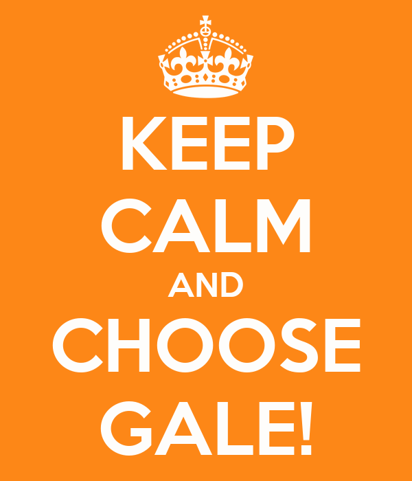 KEEP CALM AND CHOOSE GALE!