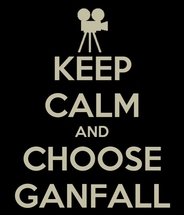 KEEP CALM AND CHOOSE GANFALL