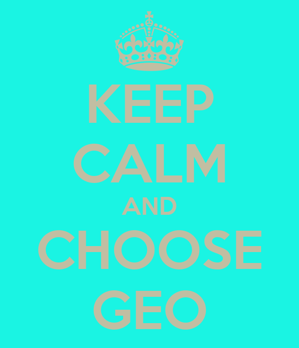 KEEP CALM AND CHOOSE GEO