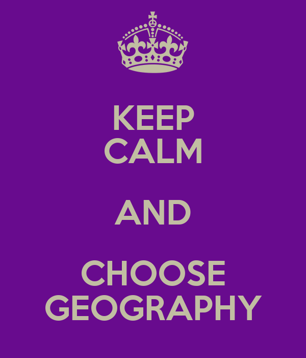 KEEP CALM AND CHOOSE GEOGRAPHY