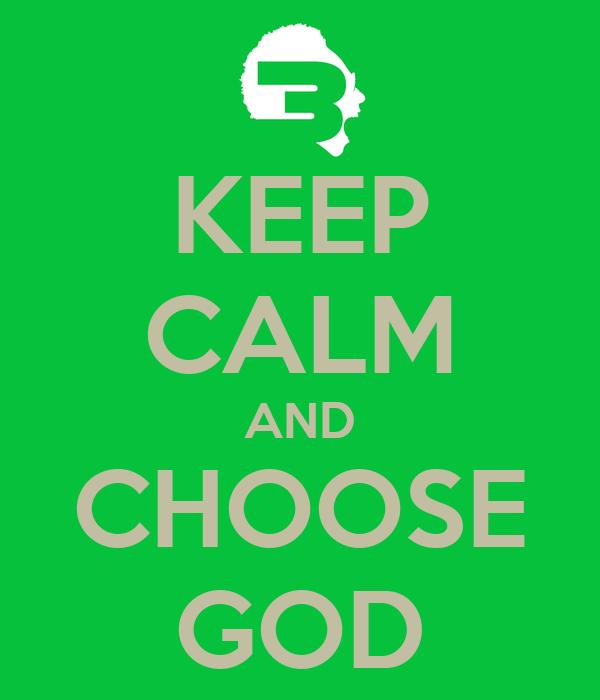 KEEP CALM AND CHOOSE GOD