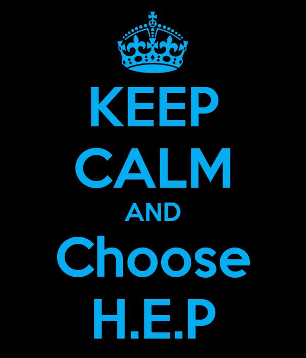 KEEP CALM AND Choose H.E.P