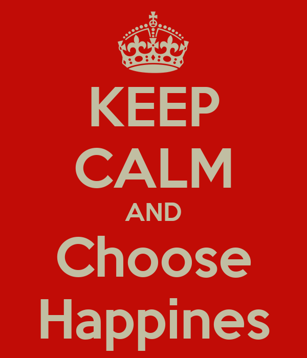 KEEP CALM AND Choose Happines