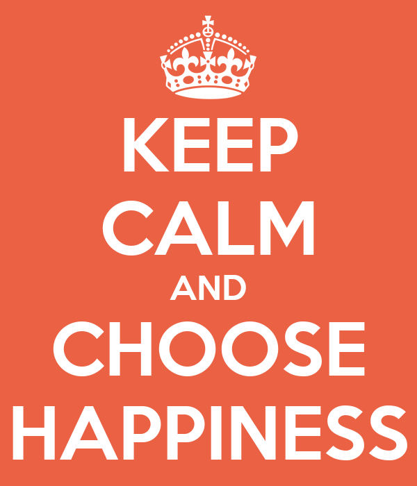 KEEP CALM AND CHOOSE HAPPINESS