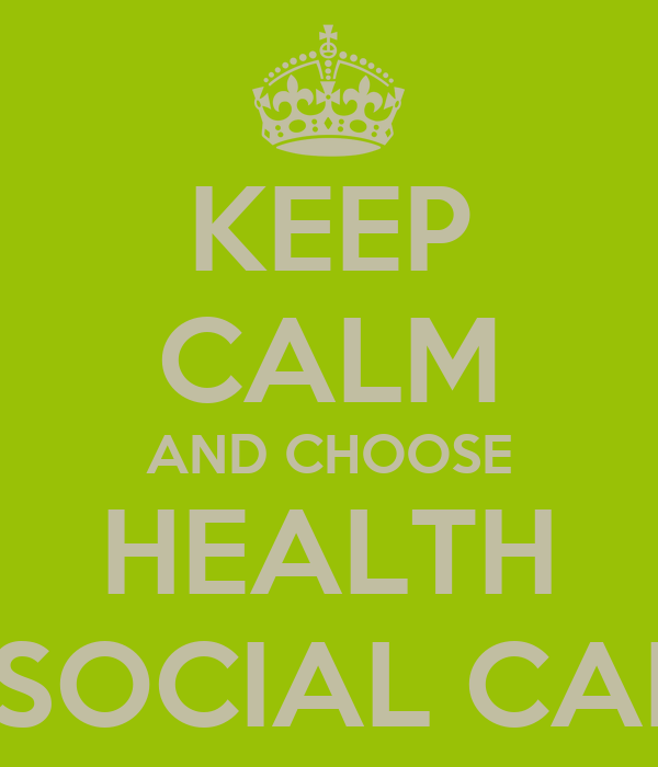 KEEP CALM AND CHOOSE HEALTH & SOCIAL CARE