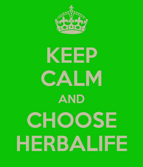 KEEP CALM AND CHOOSE HERBALIFE
