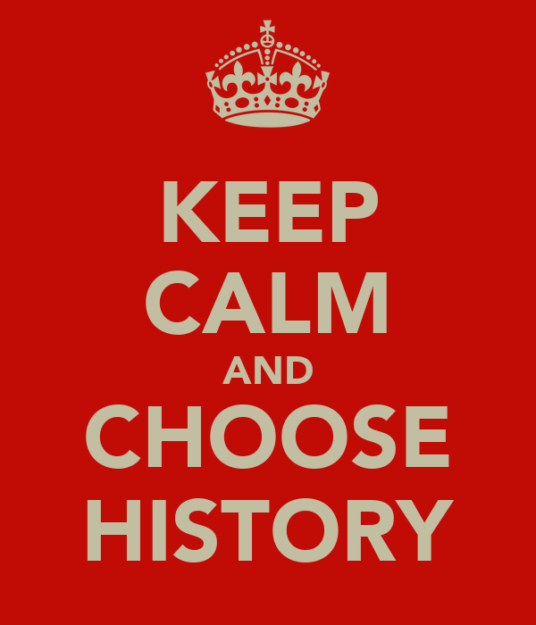KEEP CALM AND CHOOSE HISTORY