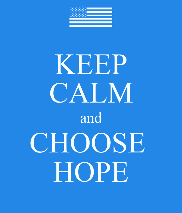 KEEP CALM and CHOOSE  HOPE