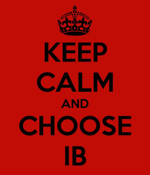 KEEP CALM AND CHOOSE IB