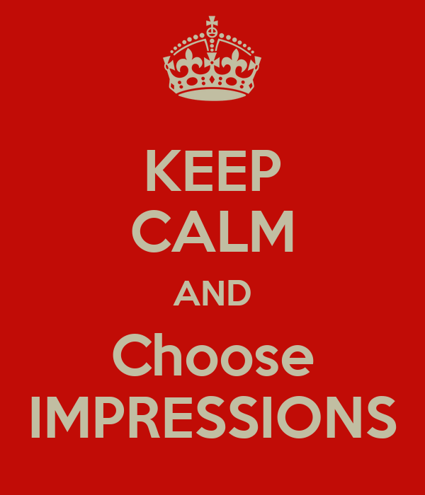 KEEP CALM AND Choose IMPRESSIONS