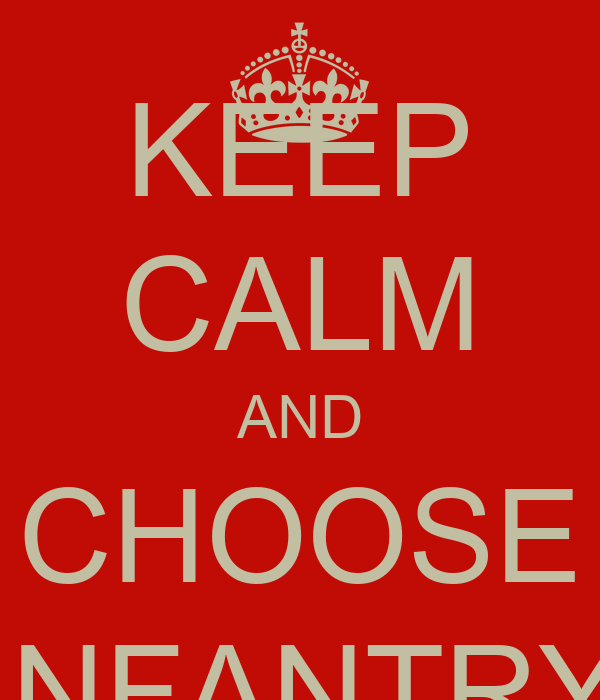 KEEP CALM AND CHOOSE INFANTRY