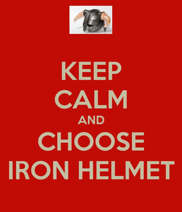 KEEP CALM AND CHOOSE IRON HELMET