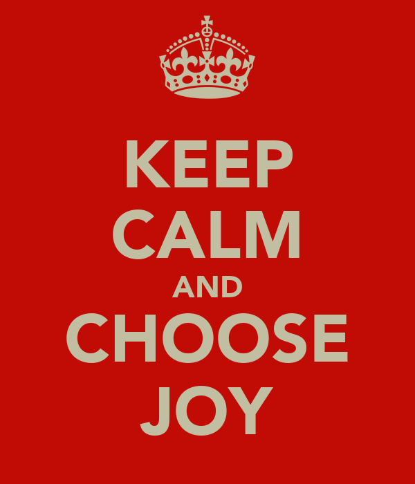KEEP CALM AND CHOOSE JOY