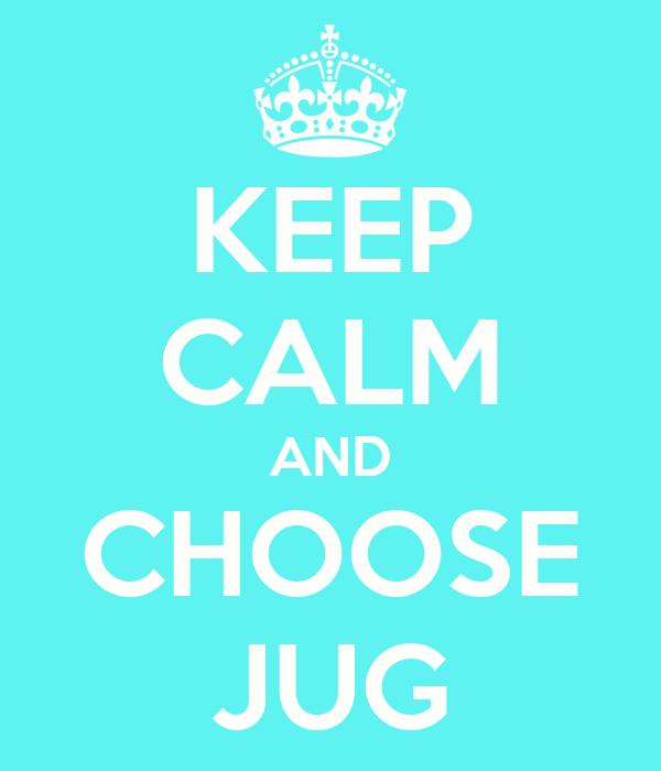 KEEP CALM AND CHOOSE JUG