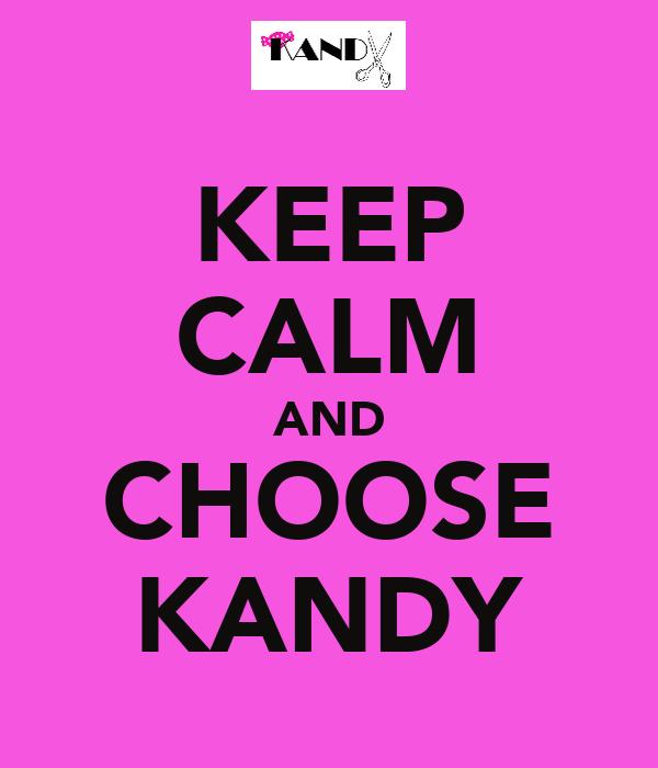 KEEP CALM AND CHOOSE KANDY
