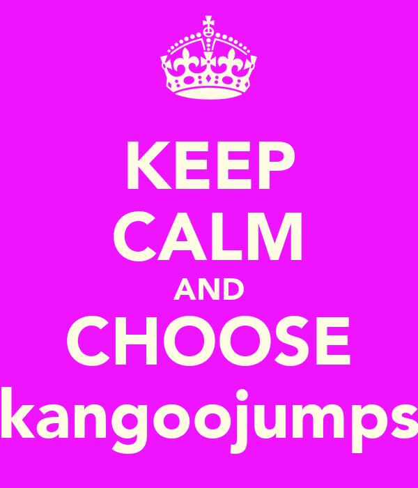 KEEP CALM AND CHOOSE kangoojumps